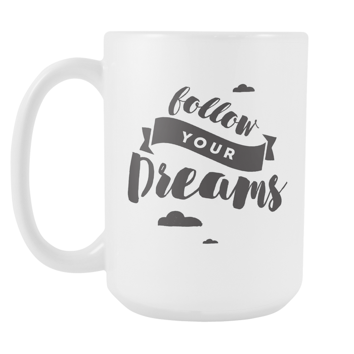 White 15 oz mug - Follow Your Dreams, Drinkware, Personally Yours Accessories