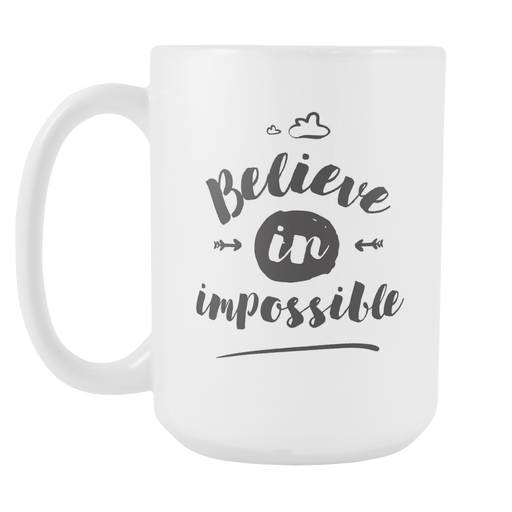 White 15 oz mug - Believe in Impossible, Drinkware, Personally Yours Accessories