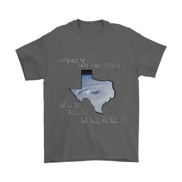 Hurricane Harvey May have Battered Us - But We are Strong and WE WILL REBUILD!, Shirts, pyaonline