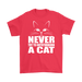 Never Try To Out-stubborn A Cat, T-shirt, Personally Yours Accessories