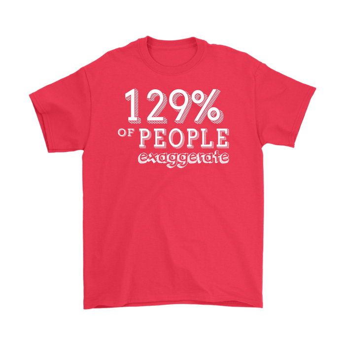 129% Of People Exaggerate, T-shirt, Personally Yours Accessories