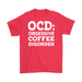 OCD: Obsessive Coffee Disorder, T-shirt, Personally Yours Accessories