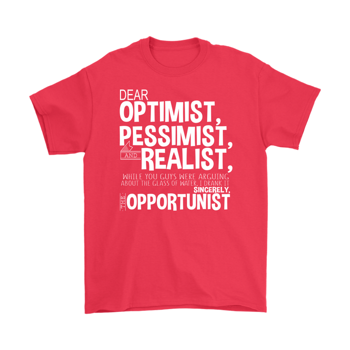 Dear Optimist, Pessimist And Realist While You Guys Were Arguing About The Glass Of Water ,I Drank It Sincerely , The Opportunist, T-shirt, Personally Yours Accessories