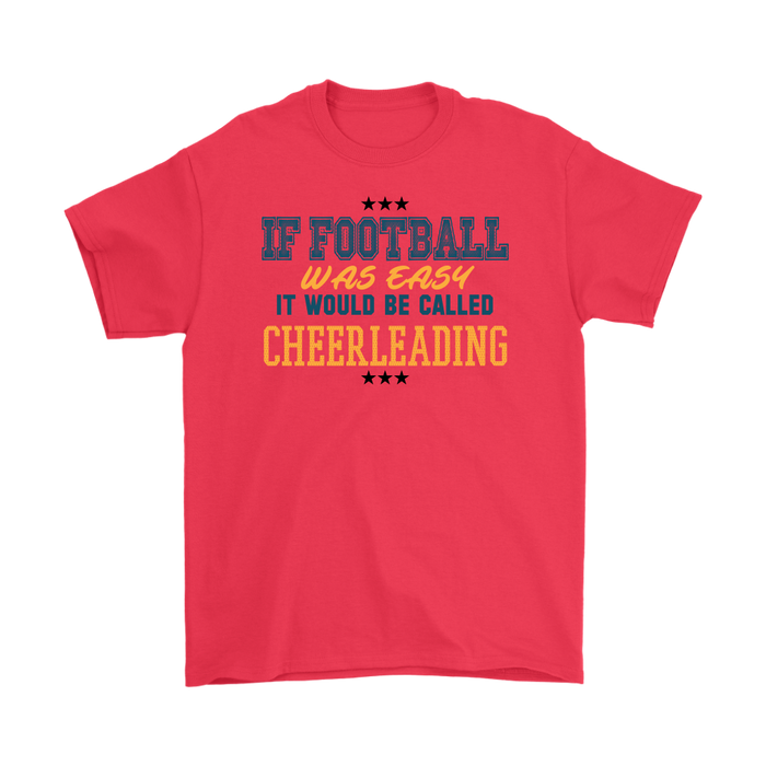 If Football was Easy It would be called cheerleading
