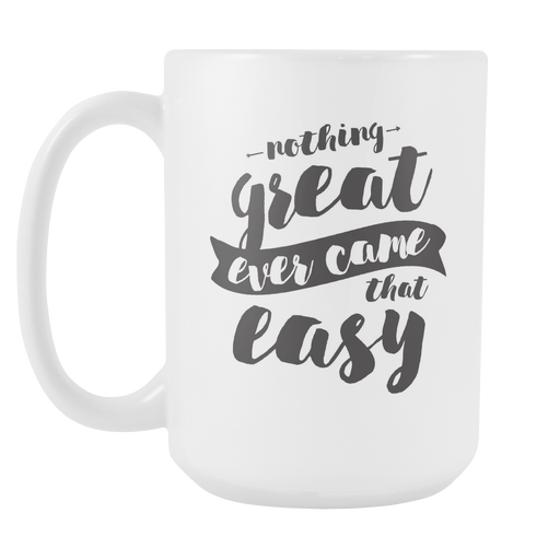 White 15 oz mug - Nothing Great ever came that Easy, Drinkware, Personally Yours Accessories