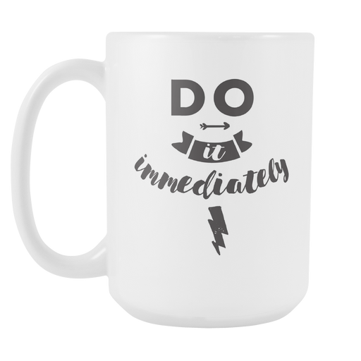 White 15 oz mug - Do it Immediately, Drinkware, Personally Yours Accessories