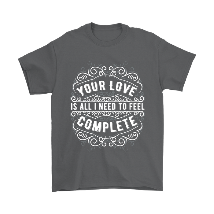 Mens T-Shirt - Your Love is all I need to Feel Complete, T-shirt, Personally Yours Accessories