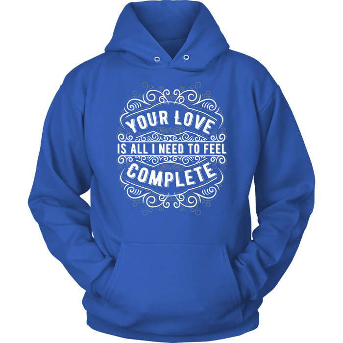 Unisex Hoodie Sweatshirt - Your Love is all I need to Feel Complete, T-shirt, Personally Yours Accessories