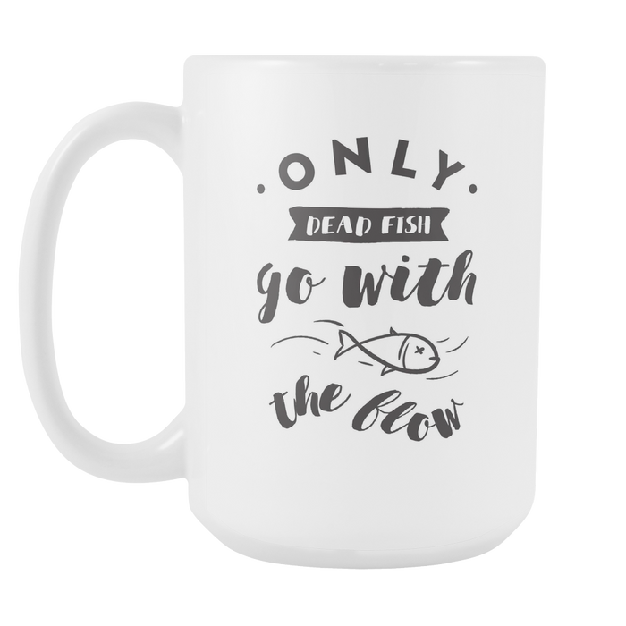 White 15 oz mug - Only Dead Fish go with the Flow, Drinkware, Personally Yours Accessories