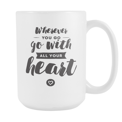 White 15 oz mug - Wherever you go go with all your heart, Drinkware, Personally Yours Accessories