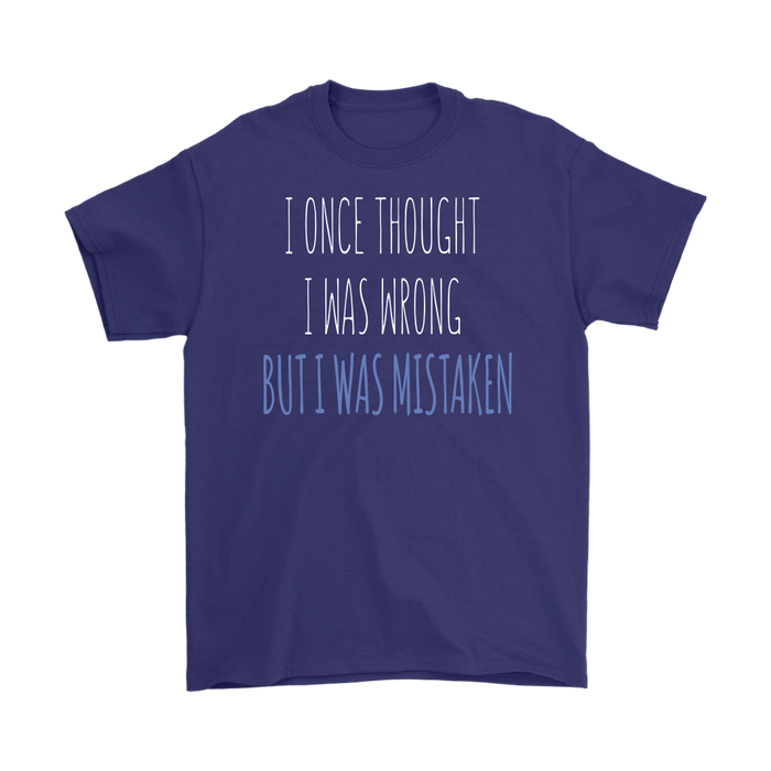 I once thought I was wrong but I was Mistaken., T-shirt, Personally Yours Accessories
