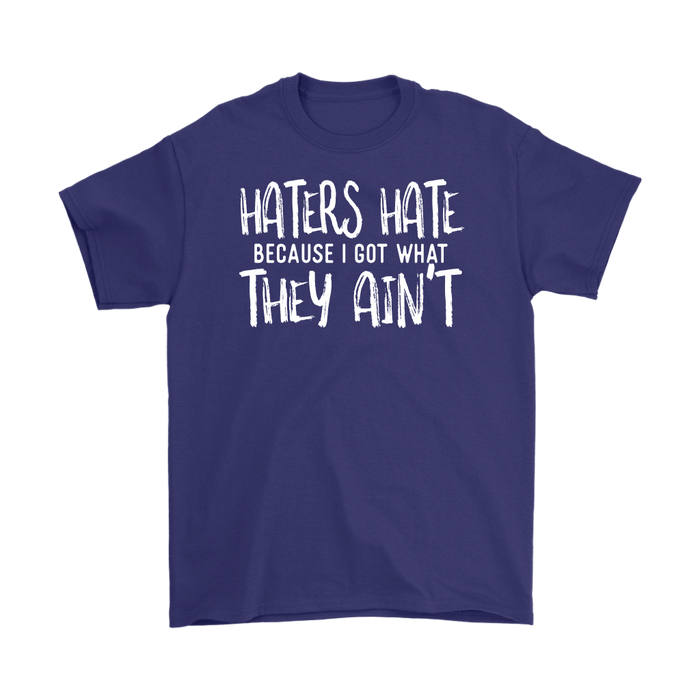 Haters Hate Because I Got What They Aint, T-shirt, Personally Yours Accessories