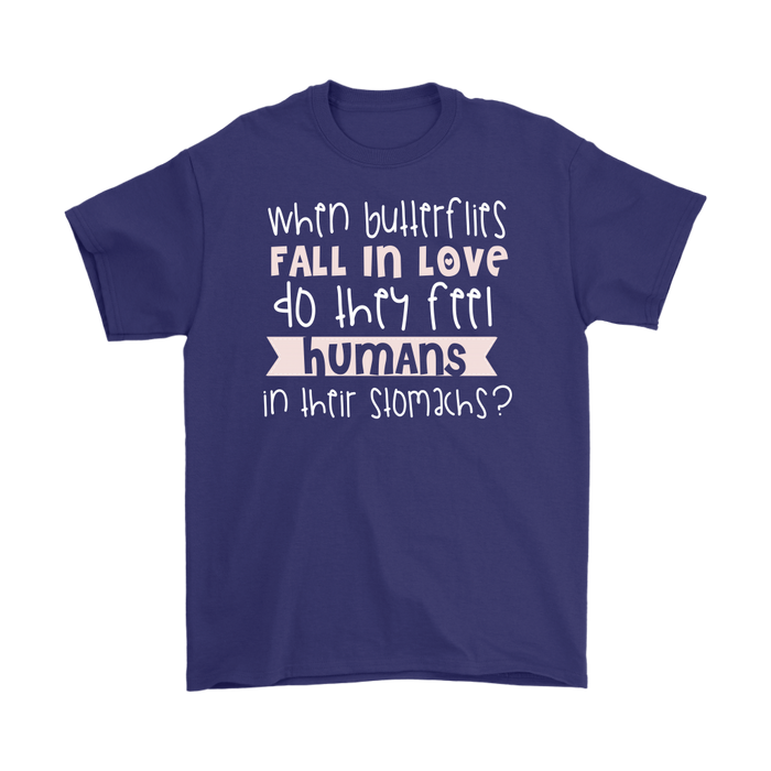 When butterflies Fall in love do they feel humans in their stomachs ?, T-shirt, Personally Yours Accessories