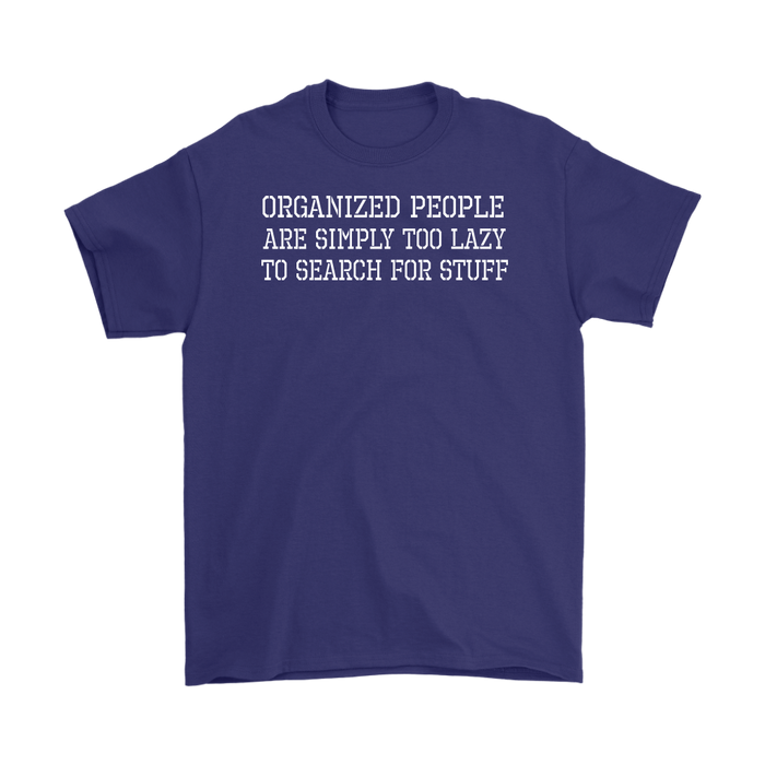 Organized people are simply too lazy to search for stuff, T-shirt, Personally Yours Accessories