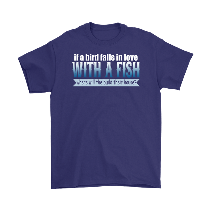 If a Bird falls in love with a fish where will the build their house?, T-shirt, Personally Yours Accessories