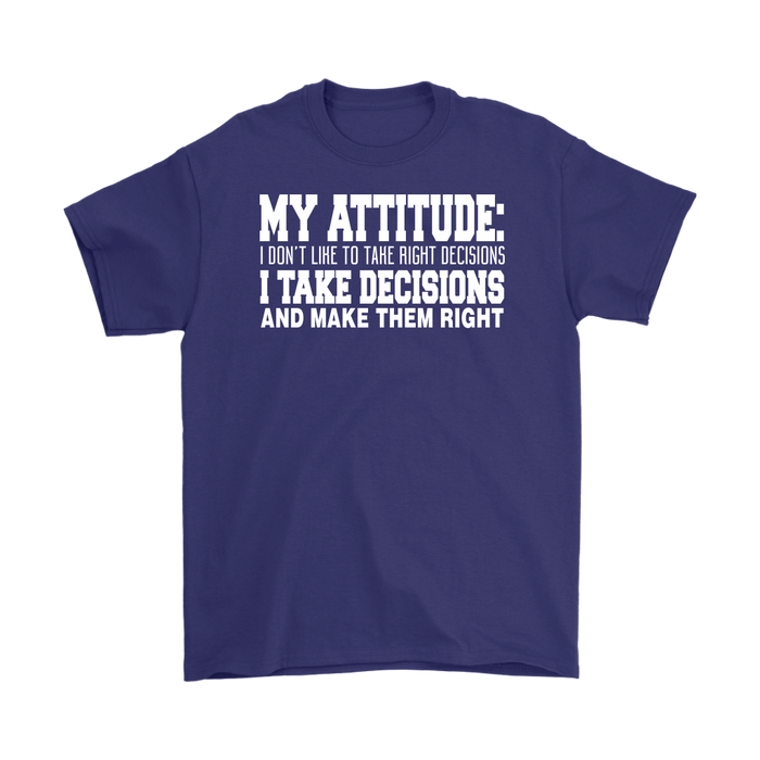 My Attitude I Don't Li-he To Lihe Right Decisions I Take Decisions And Make Them Right, T-shirt, Personally Yours Accessories