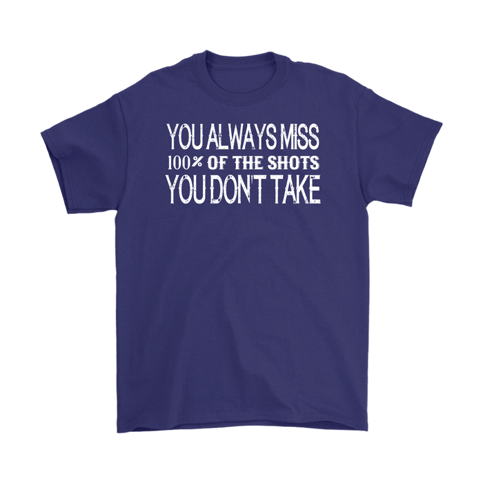 You Always Miss 100% Of The Shots You Don't Take, T-shirt, Personally Yours Accessories