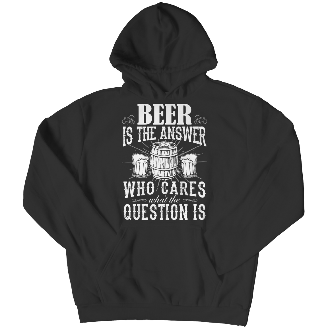 Beer Is the Answer; Who Cares What the Question Is - Limited Edition