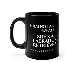 She's Not A What! She's A Labrador Retriever - Black Mug - 11oz