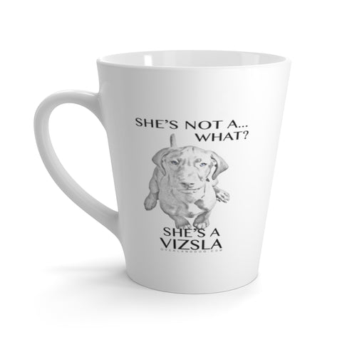 She's Not A What! She's A Vizsla - Art - Latte mug