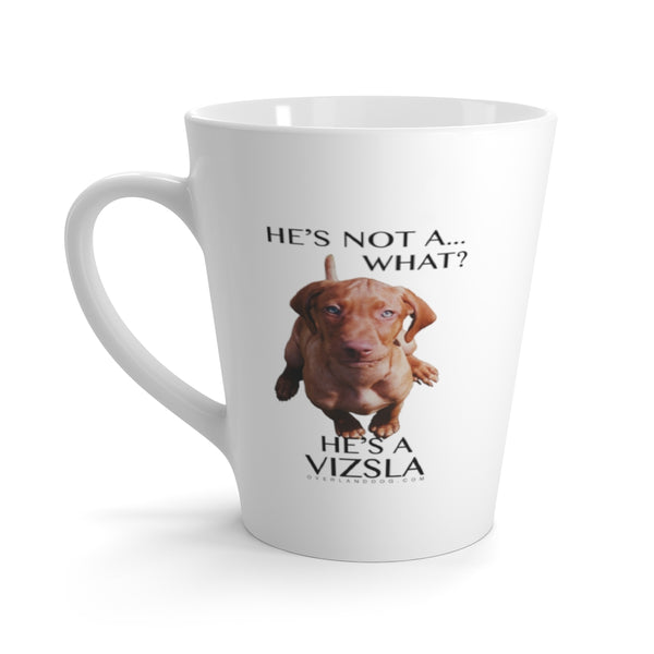 He's Not A What! He's A Vizsla - in Color - Latte mug