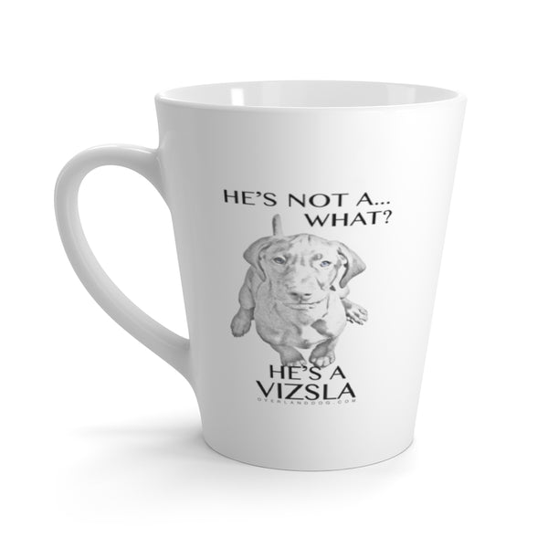 He's Not A What! He's A Vizsla - Art - Latte mug