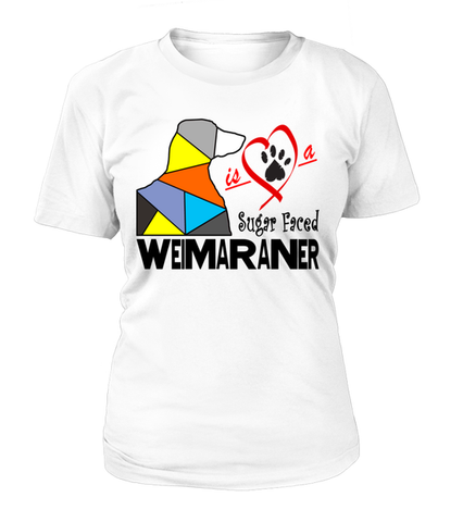 "T-Shirt ""Love is a Sugar Faced Weimaraner"" Woman's Premium"