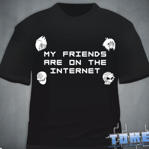 """My Friends Are On The Internet"" T-Shirt"