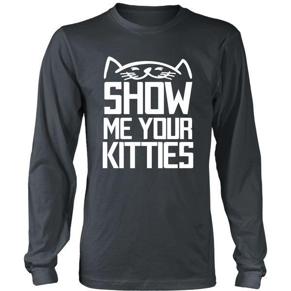 Show Me Your Kitties - Unisex Long Sleeve
