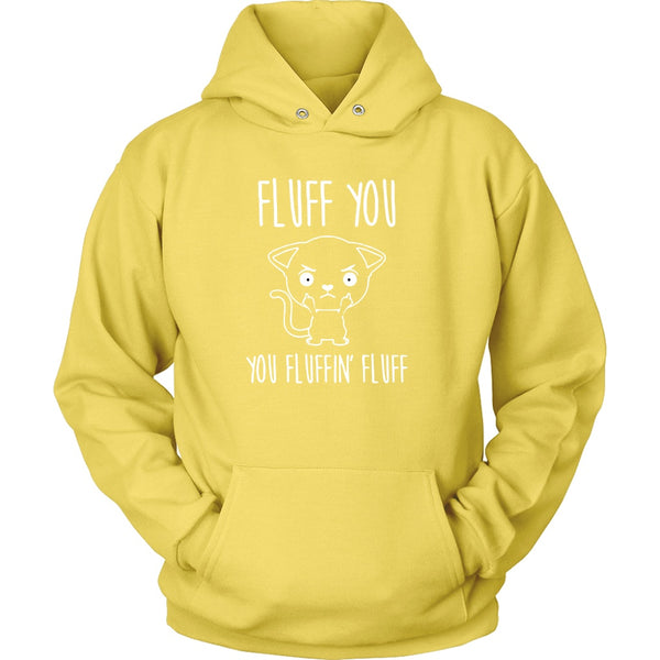 T-shirt - Fluff You, You Fluffin' Fluff - Hoodie