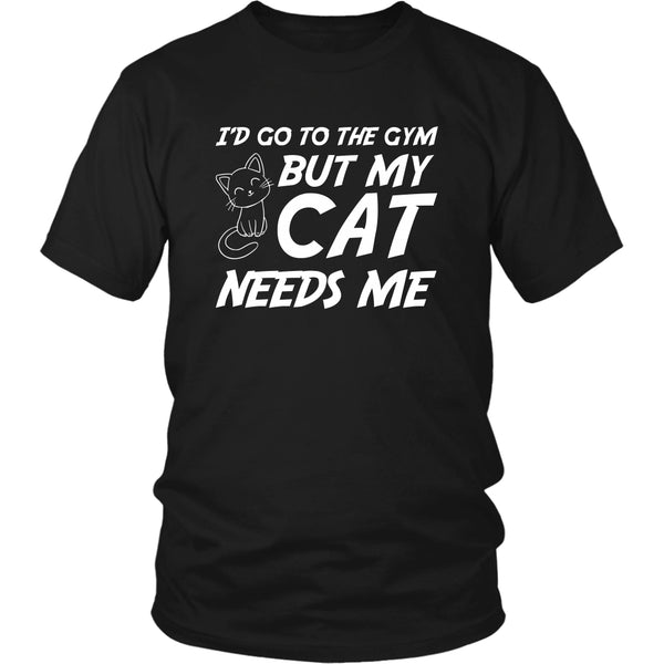 T-shirt - I'd Go To The Gym But My Cat Needs Me - Unisex Tee