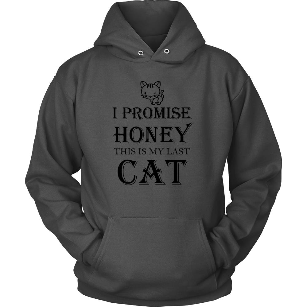 T-shirt - I Promise Honey This Is My Last Cat - Hoodie