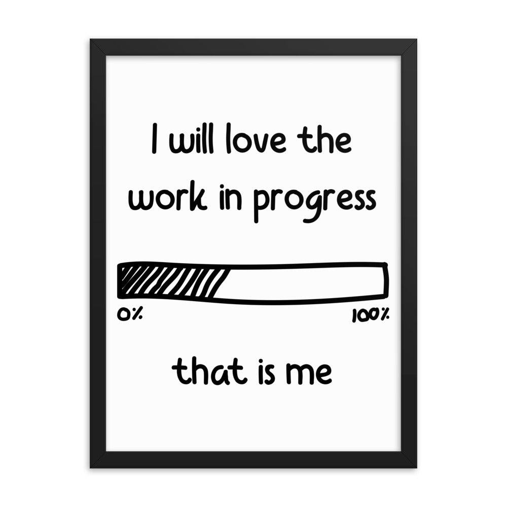 Motivational  Framed Poster Gift - I Will Love The Work In Progress That Is Me - NN Inspirational Gifts