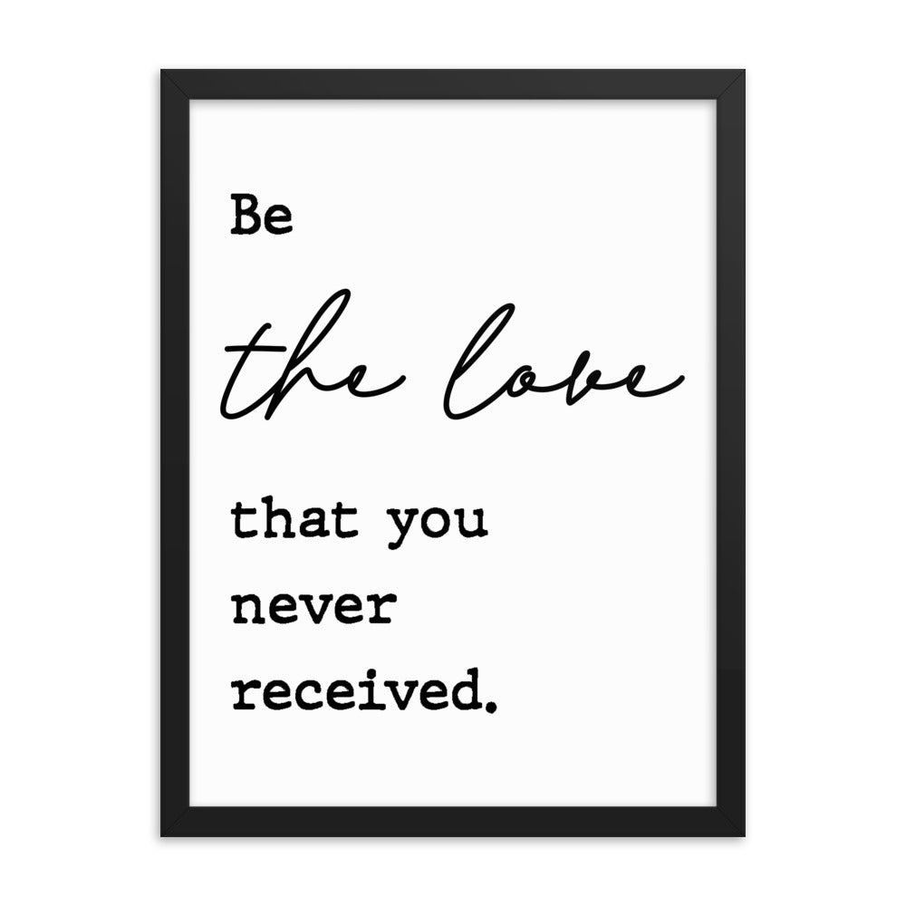 Motivational Poster - Be The Love You Never Received - NN Inspirational Gifts