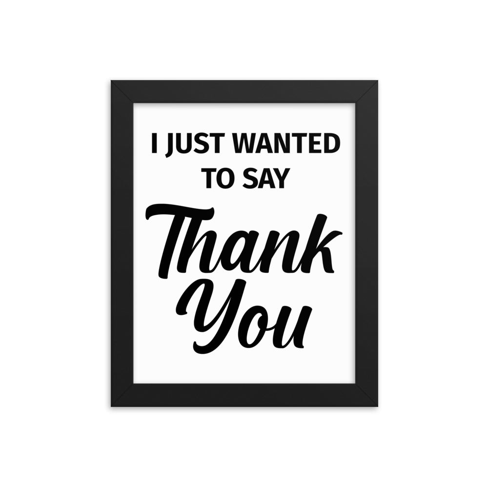 Thoughtful Framed Poster Gift - I Just Wanted To Say Thank You - NN Inspirational Gifts