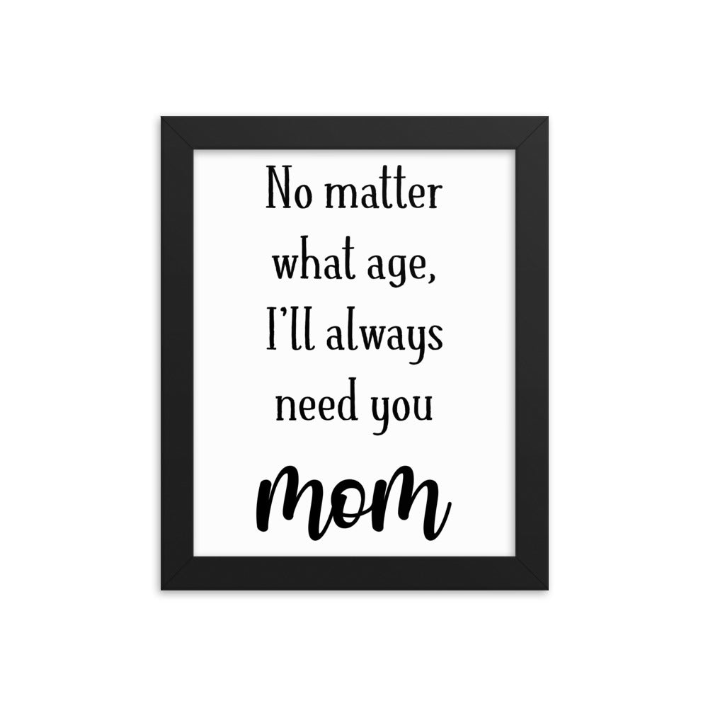 Framed Poster Gift to Mom - No Matter What Age I'll Always Need You, Mom - NN Inspirational Gifts