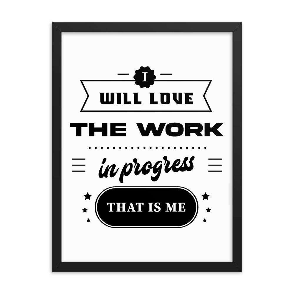 I Will Love The Work In Progress That Is Me V2 Framed Poster - NN Inspirational Gifts