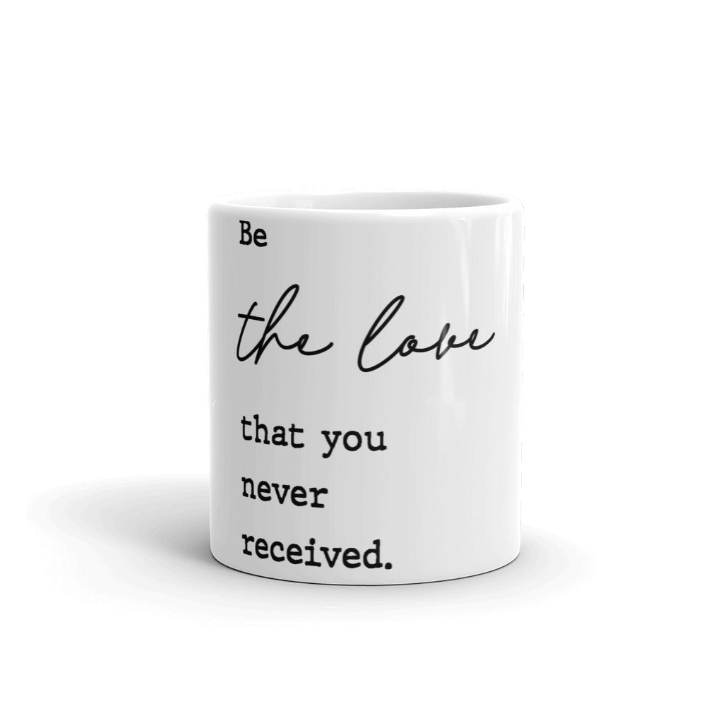 Motivational Mug - Be The Love You Never Received - NN Inspirational Gifts