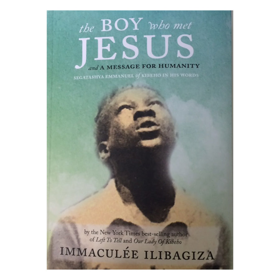 The Boy Who Met Jesus and A Message for Humanity, Second Book by Immaculee Ilibagiza