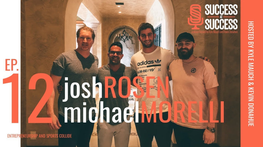 EP. 12 | ft Josh Rosen and Michael Morelli | Success at Success Podcast