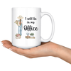 I will be in my office mug