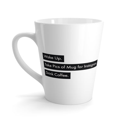 "HS Latte Mug- ""Wake Up. Take Pics of Mug for Instagram. Drink Coffee"""
