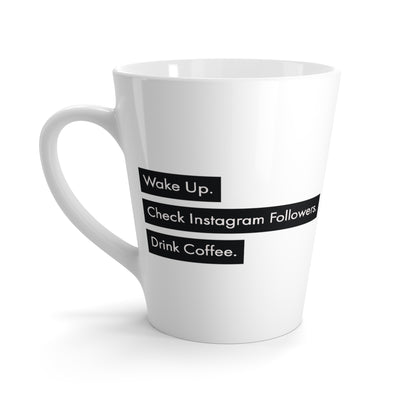 HS Latte Mug- Wake Up. Check Instagram Followers. Drink Coffee.