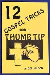 12 Gospel Tricks with a Thumb Tip by Del Wilson, Book, T. Myers Magic Inc., tmyers.com - T. Myers Magic Inc.