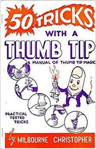 50 Tricks with a Thumb Tip by Milbourne Christopher, Book, T. Myers Magic Inc., T. Myers Magic Inc. - T. Myers Magic Inc.