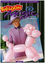 Balloon Magic Magazine #28 - Not So Routine Balloons, Magazines, Qualatex, tmyers.com - T. Myers Magic Inc.