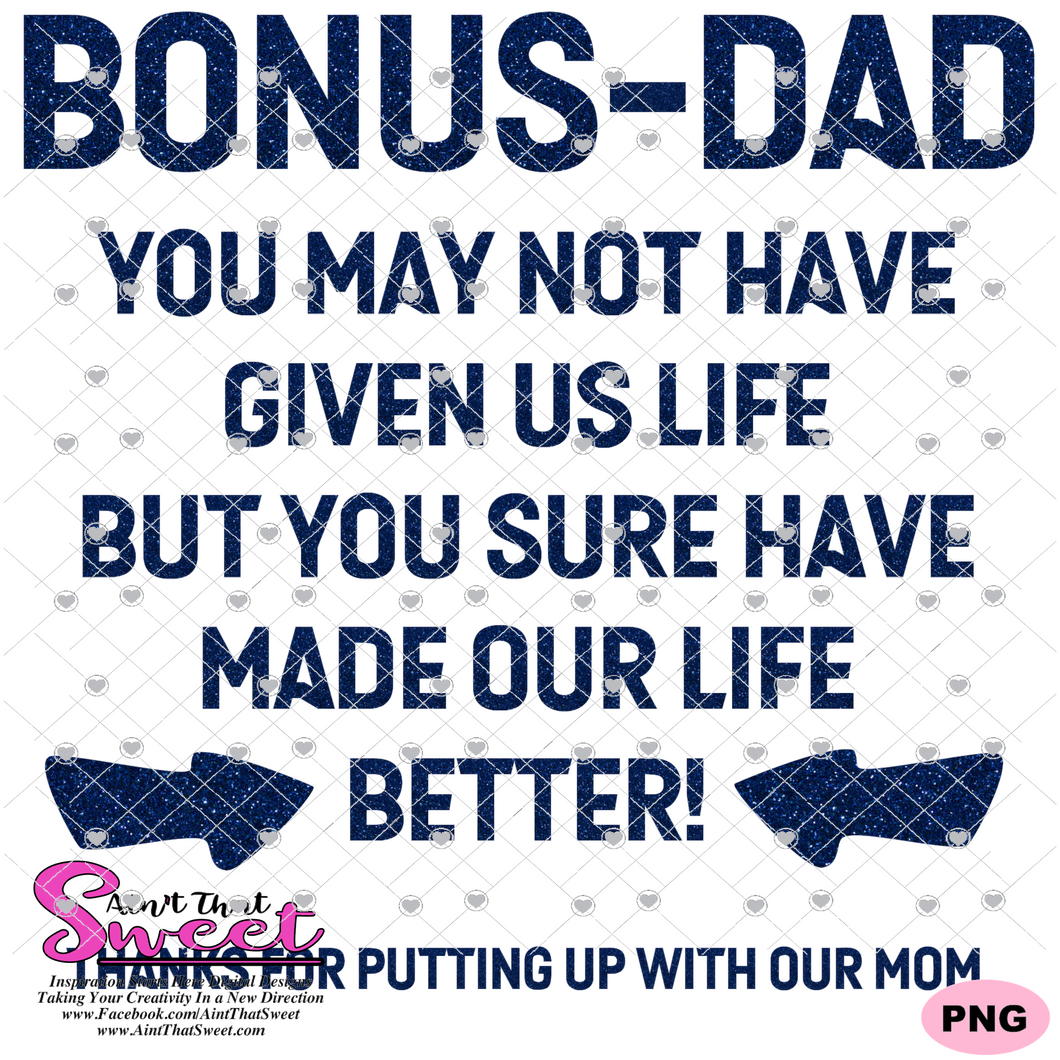 Bonus Dad - You May Not Have Given Us Life, But You Sure Have Made Our Life Better  - Transparent PNG, SVG