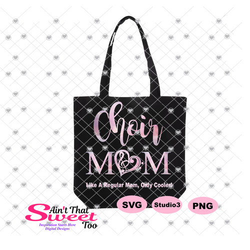 Choir Mom Like A Regular Mom Only Cooler - Transparent PNG, SVG, Studio3 - Silhouette, Cricut, Scan N Cut