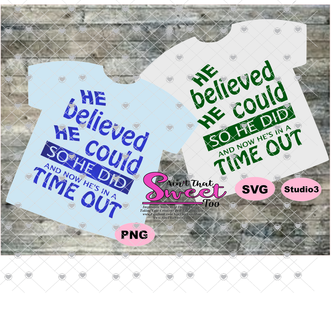 He Believed He Could So He Did - And Now He's In A Time Out - Transparent PNG, SVG - Silhouette, Cricut, Scan N Cut