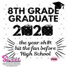 8th Grade Graduate 2020 the year sh#t hit the fan before High School - Transparent PNG, SVG  - Silhouette, Cricut, Scan N Cut
